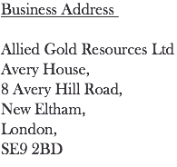 Business Address Allied Gold Resources Plc Avery House, 8 Avery Hill Road, New Eltham, London, SE9 2BD